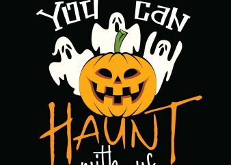 You can haunt with us Halloween T-shirt Design, Printables, Vector, Instant download