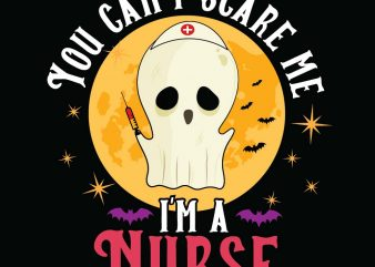 You can't scare me I'm a Nurse Halloween T-shirt Design, Printables, Vector, Instant download