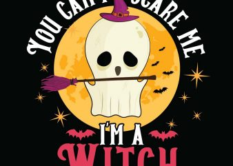 You can't scare me I'm a Witch Halloween T-shirt Design, Printables, Vector, Instant download