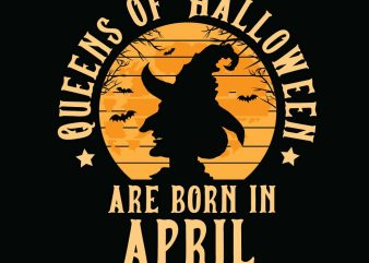 Queens of Halloween are born in April Halloween T-shirt Design, Printables, Vector, Instant download