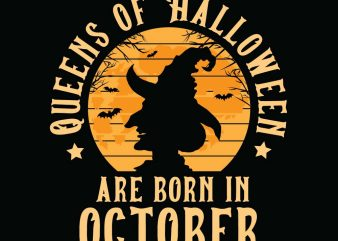 Queens of halloween are born in October halloween t-shirt design, printables, vector, instant download