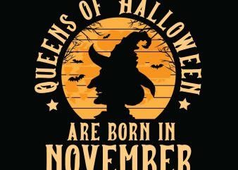 Queens of halloween are born in November halloween t-shirt design, printables, vector, instant download