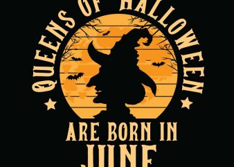 Queens of halloween are born in June halloween t-shirt design, printables, vector, instant download