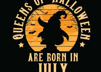 Queens of halloween are born in July halloween t-shirt design, printables, vector, instant download