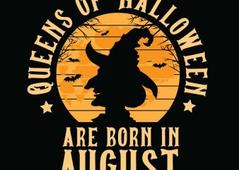 Queens of halloween are born in August halloween t-shirt design, printables, vector, instant download