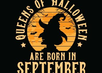 Queens of halloween are born in September halloween t-shirt design, printables, vector, instant download