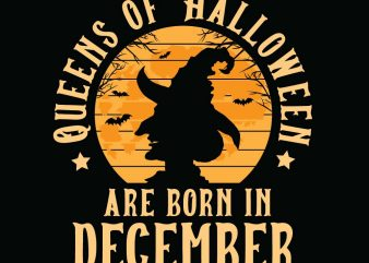 Queens of halloween are born in December halloween t-shirt design, printables, vector, instant download