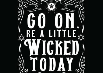 Go on be a little wicked today Halloween t-shirt design, printables, vector, instant download