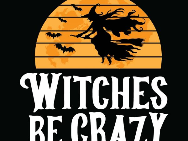 Witches be crazy Halloween T-shirt Design, Printables, Vector, Instant download
