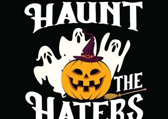 Haunt the haters Halloween T-shirt Design, Printables, Vector, Instant download