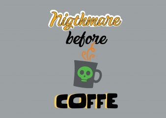 Nightmare Before Coffe T shirt vector artwork