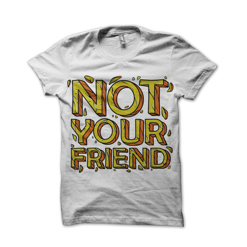 Not Your Friend t shirt designs for printful