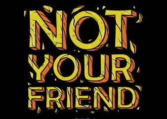 Not Your Friend vector shirt design