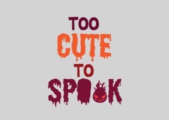 Too Cute To Spook t shirt designs for sale