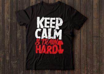 keep calm and train hard gym t-shirt design
