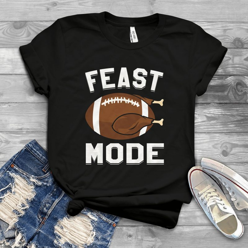 Feast mode commercial use t shirt designs