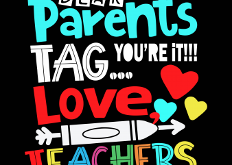 Dear Parents Tag You're It Love Teachers svg, Teachers svg,Dear Parents Tag You're It Love Teachers 3 t shirt vector illustration