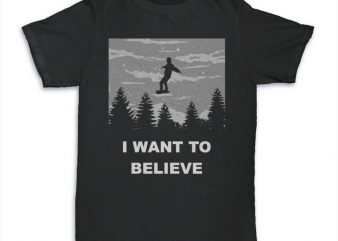 I Want To Believe buy t shirt design for commercial use