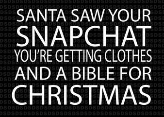 Santa saw your snapchat you're getting clothes and a bible for christmas t shirt template vector