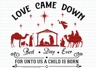Love Came Down Best Day Ever For Unto Us A Child Is Born svg,Love Came Down Best Day Ever For Unto Us A Child Is Born t shirt vector graphic