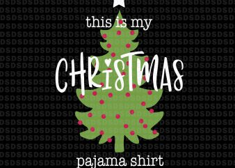 This is my Christmas pajama shirt svg,This is my Christmas pajama shirt design