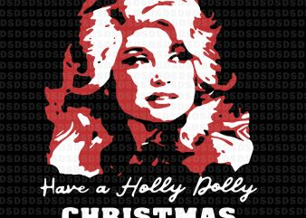 Have a holly dolly christmas svg,Have a holly dolly christmas graphic t shirt