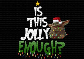 Is this jolly enough png, The Mandalorian The Child , Baby Yoda Png, star wars svg, png, The Child png t shirt design for sale