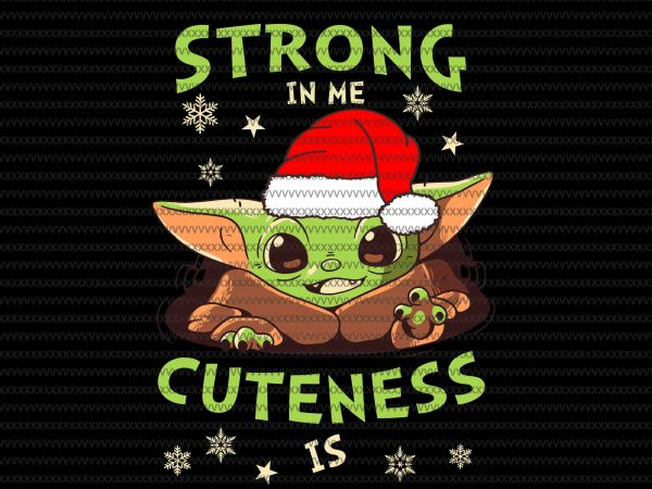 Strong in me cuteness is svg, The Mandalorian The Child , Baby Yoda christmas Png, star wars svg, png, The Child png t shirt template vector