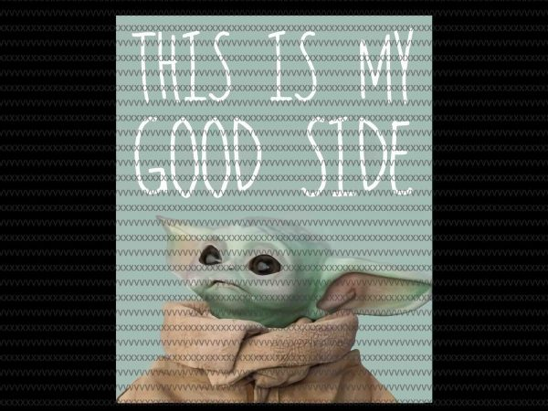 This is my good side png, The Mandalorian The Child , Baby Yoda christmas Png, star wars svg, png, The Child png t shirt designs for sale