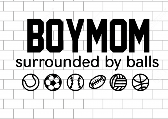 Boy mom surrounded by balls t shirt template