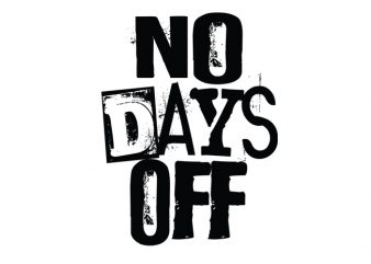 no days off1 Vector t-shirt design