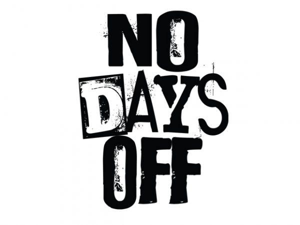 no days off1 Vector t-shirt design