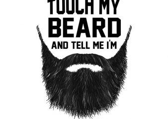 Touch my beard and tell me i'm pretty png,Touch my beard and tell me i'm pretty t shirt designs for sale