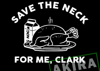 Save the neck for me clark ,Save The Neck For Me Clark Turkey Thanksgiving t shirt template vector