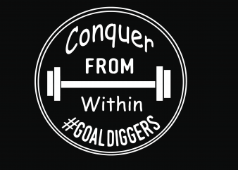 Conquer from within goal diggers t shirt vector file