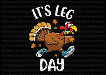 It's Leg Day svg, Funny Turkey Exercise Workout Thanksgiving Women Its Leg Day svg, png, dxf, eps file t shirt design to buy