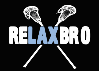 Relax bro,Lacrosse t shirt design online