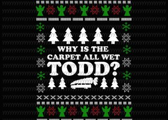 Why Is The Carpet All Wet Todd svg, png, dxf, eps file t shirt design for sale