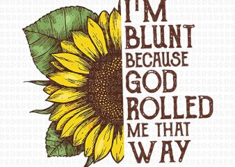 I'm blunt because god rolled me that way t shirt design for sale