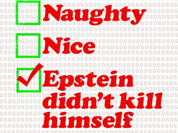 Naughty nice epstein didn't kill himself T shirt vector artwork