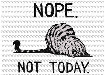 Nope, Not Today Svg, Png, Dxf, Eps file, Funny Cat Svg vector t-shirt design