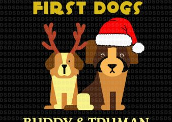 First dogs buddy & truman svg, First dogs buddy & truman christmas t shirt graphic design