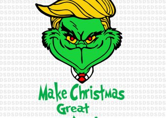 Grinch make christmas Great Again, Grinch christmas t shirt design template
