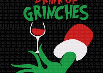 Drink up grinches svg, grinch christmas svg vector t-shirt design
