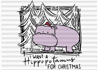 I Want A Hippopotamus For Christmas svg, png, dxf, eps file buy t shirt design for commercial use