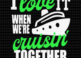 I love it when we're cruisin' together t shirt design for sale