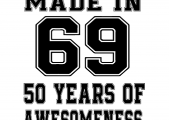 made in 69 50 years of awesomeness t shirt designs for sale