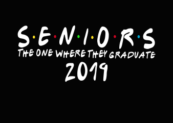 Seniors the one where they graduate 2019 t shirt template vector