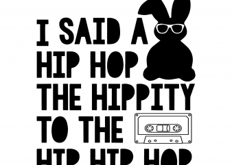 I said a hip hop the hippity to the hip hop t shirt design for sale