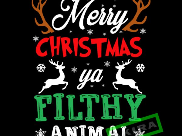 Merry Christmas Ya Filthy Animal.Merry Christmas Ya Filthy Animal Svg Merry Christmas Ya Filthy Animal Vector T Shirt Design For Download Buy T Shirt Designs